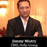 Stay Positive To Stay Ahead Of The Curve in conversation with Mr. Jimmy Mistry, CMD, Della Group